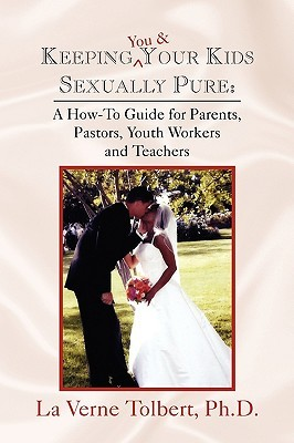 Keeping You & Your Kids Sexually Pure La Verne Tolbert