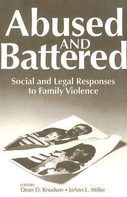 Abused and Battered: Social and Legal Responses to Family Violence Dean Knudsen