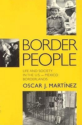 Border People: Life and Society in the U.S.-Mexico Borderlands Oscar J. Martinez
