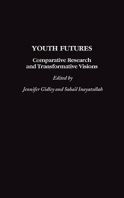 Youth Futures: Comparative Research and Transformative Visions Jennifer Gidley