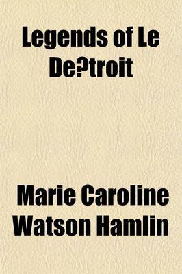 Legends of Le de Troit  by  Marie Caroline Watson Hamlin