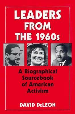 Leaders from the 1960s: A Biographical Sourcebook of American Activism  by  David DeLeon