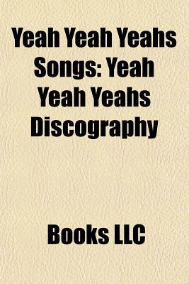 Yeah Yeah Yeahs Songs: Yeah Yeah Yeahs Discography, Gold Lion, Heads Will Roll, Maps, Zero, Skeletons, Date With the Night, Pin, Y Control Books LLC
