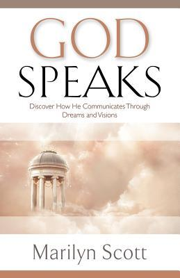God Speaks: Discover How He Communicates Through Dreams and Visions Marilyn Scott