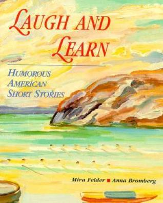 Laugh and Learn: Humorous American Short Stories  by  Mira B. Felder