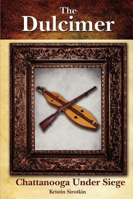 The Dulcimer: The Siege of Chattanooga  by  kristin sirotkin