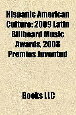 Hispanic American Culture: 2009 Latin Billboard Music Awards, 2008 Premios Juventud Books LLC