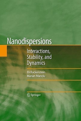 Nanodispersions: Interactions, Stability, and Dynamics Eli Ruckenstein