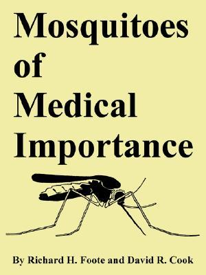 Mosquitoes of Medical Importance  by  Richard H. Foote