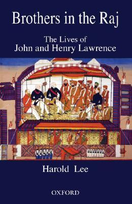 Brothers in the Raj: The Lives of John and Henry Lawrence  by  Harold Lee