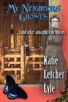 My Neighbors Ghosts Katie Letcher Lyle