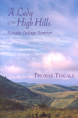 A Lady of the High Hills: Natalie Delage Sumter  by  Thomas Tisdale
