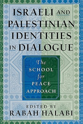 Israeli and Palestinian Identities in Dialogue: The School for Peace Approach Rabah Halabi