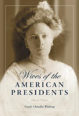 Wives of the American Presidents  by  Carole Chandler Waldrup