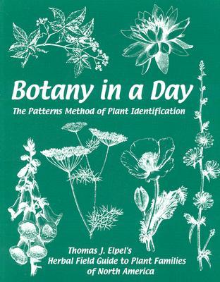 Botany in a Day: The Patterns Method of Plant Identification Thomas J. Elpel