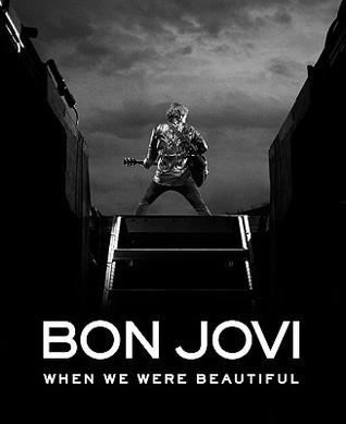 Bon Jovi: When We Were Beautiful Jon Bon Jovi