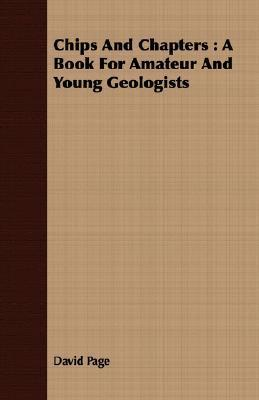 Chips and Chapters: A Book for Amateur and Young Geologists  by  David Page