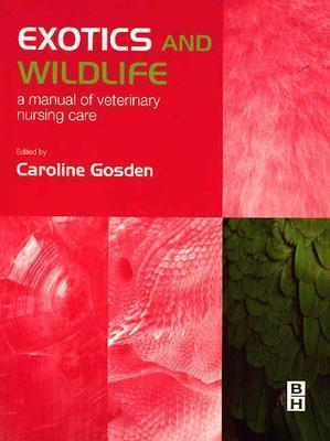 Exotics and Wildlife: A Manual of Veterinary Nursing Care Caroline Gosden