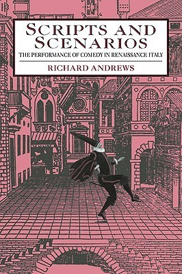 Scripts and Scenarios: The Performance of Comedy in Renaissance Italy Richard Andrews