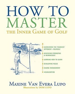 How to Master the Inner Game of Golf  by  Maxine Van Evera Lupo
