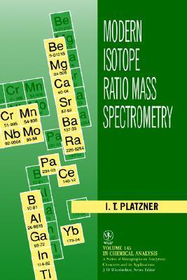 Modern Isotope Ratio Mass Spectrometry I. T. Platzner