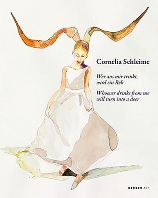 Cornelia Schleime: Wer Aus Mir Trinkt, Wird Ein Reh/Whoever Drinks from Me Will Turn Into a Deer  by  Cornelia Schleime