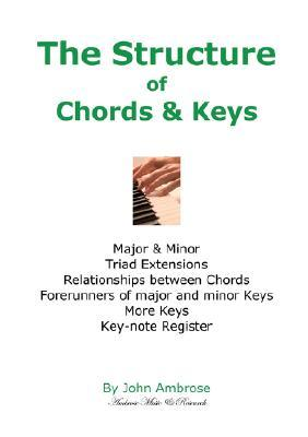 The Structure of Chords & Keys  by  John Ambrose Jr.