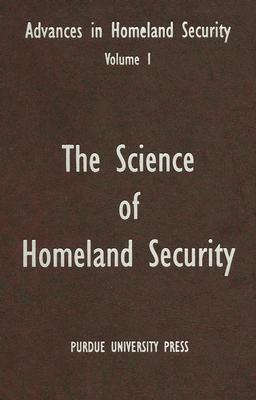 The Science of Homeland Security: Advances in Homeland Security, Vol. 1  by  Sandra Amass