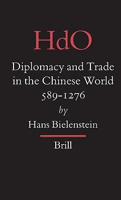 Diplomacy And Trade In The Chinese World, 589-1276 (Handbuch Der Orientalistik. Vierte Abteilung, China.) (Handbook of Oriental Studies/Handbuch Der Orientalistik)  by  Hans Bielenstein