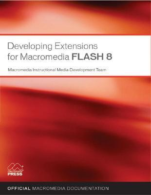Developing Extensions for Macromedia Flash 8  by  Instructional Media Developm Macromedia