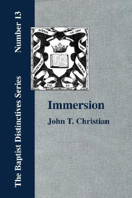 Immersion, the Act of Christian Baptism  by  John Christian