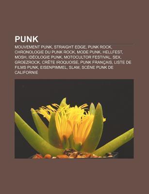 Punk: Mouvement Punk, Straight Edge, Punk Rock, Chronologie Du Punk Rock, Mode Punk, Hellfest, Mosh, Id Ologie Punk, Motocul  by  Source Wikipedia