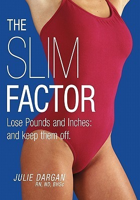 The Slim Factor Lose Pounds and Inches: And Keep Them Off. Julie Dargan