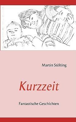Kurzzeit: Fantastische Geschichten Martin Stlting