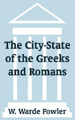 The City-State of the Greeks and Romans William Warde Fowler