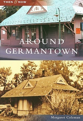 Around Germantown, Maryland (Then and Now)  by  Margaret Coleman