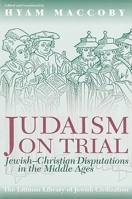 Judaism on Trial: Jewish-Christian Disputations in the Middle Ages  by  Hyam Maccoby
