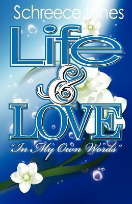 Life & Love in My Own Words  by  Schreece Jones