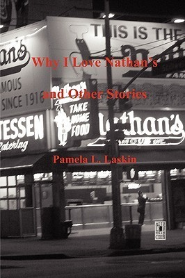 Why I Love Nathans and Other Stories  by  Pamela Laskin