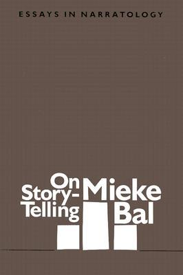 On Story-Telling: Essays in Narratology (Foundations and Facets) Mieke Bal