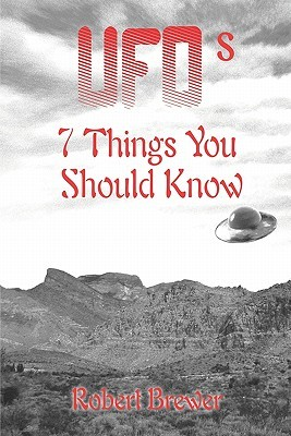 UFOs: 7 Things You Should Know  by  Robert Brewer