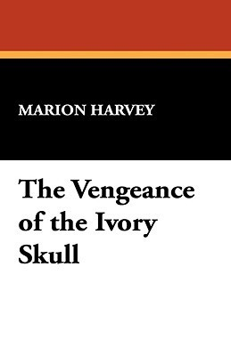 The Vengeance of the Ivory Skull  by  Marion Harvey