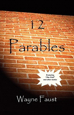 12 Parables  by  Wayne Faust
