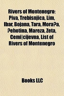 Rivers of Montenegro: Piva, Trebi Njica, Lim, Ibar, Bojana, Tara, Mora A, Ehotina, Mareza, Zeta, Cemi-Cijevna, List of Rivers of Montenegro Books LLC