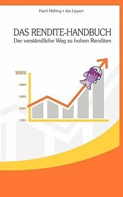 Das Rendite-Handbuch: Der verständliche Weg zu hohen Renditen Frank Helbing