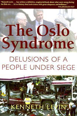 The Oslo Syndrome: Delusions Of A People Under Siege  by  Kenneth Levin