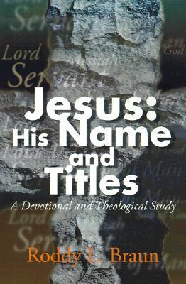 Jesus: His Name and Titles: A Devotional and Theological Study  by  Roddy L. Braun