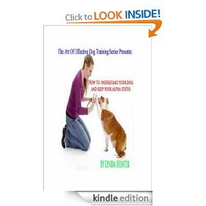 How To Understand Your Dog And Keep Your Alpha Status - Volume One Lynda Hunter