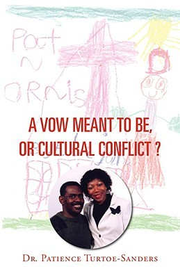 A Vow Meant to Be, or Cultural Conflict?  by  Patience Turtoe-Sanders