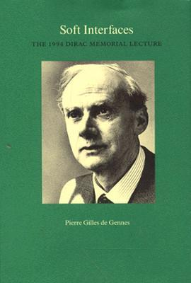 Soft Interfaces: The 1994 Dirac Memorial Lecture  by  Pierre Gilles De Gennes